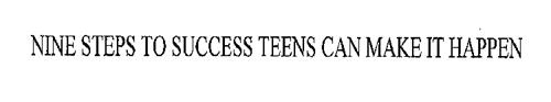 NINE STEPS TO SUCCESS TEENS CAN MAKE IT HAPPEN