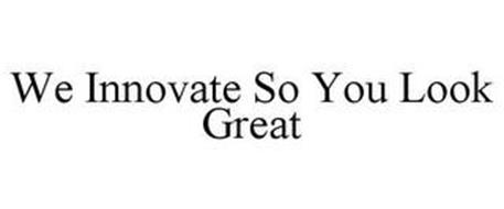 WE INNOVATE SO YOU LOOK GREAT