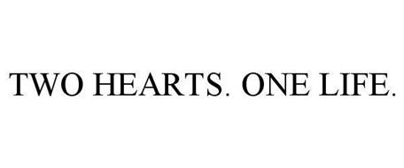 TWO HEARTS. ONE LIFE.