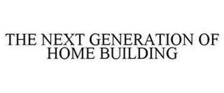THE NEXT GENERATION OF HOME BUILDING