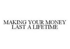 MAKING YOUR MONEY LAST A LIFETIME