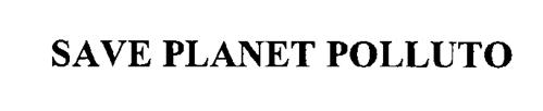 SAVE PLANET POLLUTO