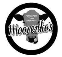 """CHEAPER THAN THERAPY"" MOORENKO'S"