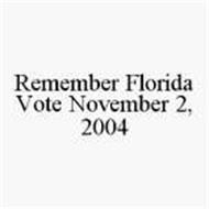 REMEMBER FLORIDA VOTE NOVEMBER 2, 2004