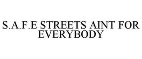 S.A.F.E STREETS AINT FOR EVERYBODY