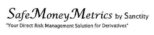 "SAFE MONEY METRICS BY SANCTITY ""YOUR DIRECT RISK MANAGEMENT SOLUTION FOR DERIVATIVES"""