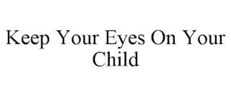 KEEP YOUR EYES ON YOUR CHILD