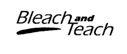 BLEACH AND TEACH