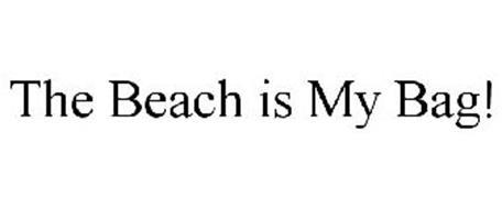 THE BEACH IS MY BAG!