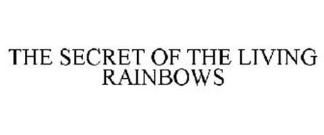THE SECRET OF THE LIVING RAINBOWS