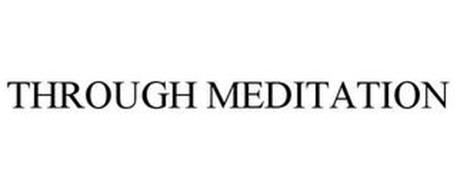 THROUGH MEDITATION