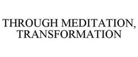 THROUGH MEDITATION, TRANSFORMATION