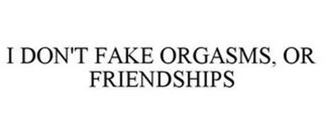 I DON'T FAKE ORGASMS, OR FRIENDSHIPS