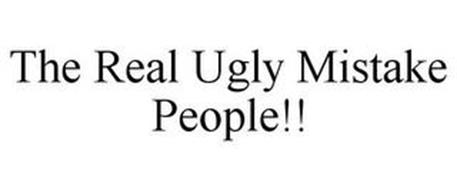 THE REAL UGLY MISTAKE PEOPLE!!