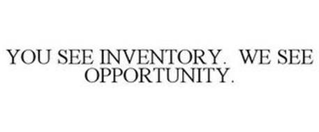YOU SEE INVENTORY. WE SEE OPPORTUNITY.