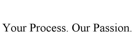 YOUR PROCESS. OUR PASSION.