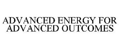 ADVANCED ENERGY FOR ADVANCED OUTCOMES