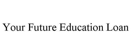 YOUR FUTURE EDUCATION LOAN