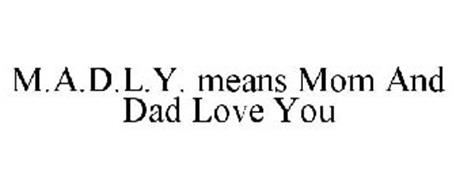 madly means mom and dad love you
