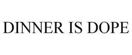 DINNER IS DOPE