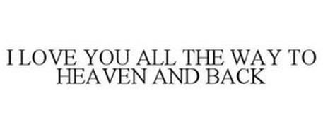 I LOVE YOU ALL THE WAY TO HEAVEN AND BACK