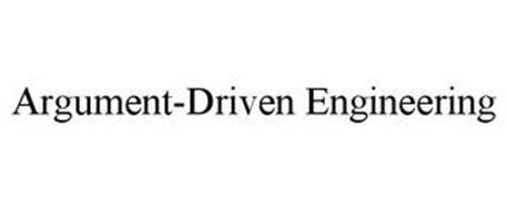 ARGUMENT-DRIVEN ENGINEERING