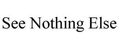 SEE NOTHING ELSE