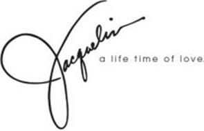 JACQUELIN A LIFE TIME OF LOVE.