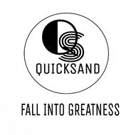 QS QUICKSAND FALL INTO GREATNESS