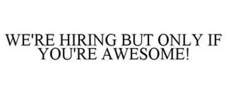 WE'RE HIRING BUT ONLY IF YOU'RE AWESOME!