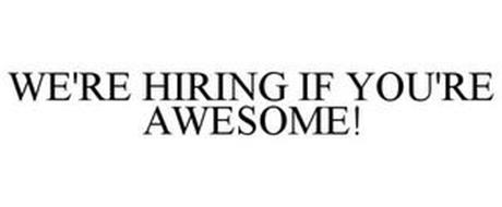 WE'RE HIRING IF YOU'RE AWESOME!