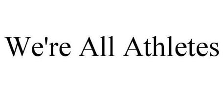 WE'RE ALL ATHLETES