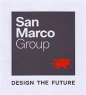 SAN MARCO GROUP DESIGN THE FUTURE