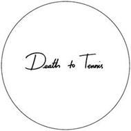 DEATH TO TENNIS