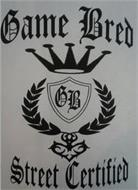 GAME BRED STREET CERTIFIED GB