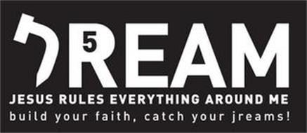 JREAM 5 JESUS RULES EVERYTHING AROUND ME BUILD YOUR FAITH, CATCH YOUR JREAMS!