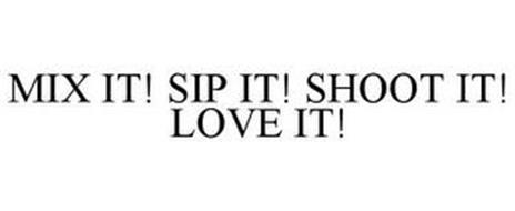 MIX IT! SIP IT! SHOOT IT! LOVE IT!