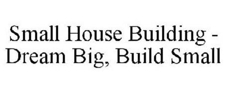 SMALL HOUSE BUILDING - DREAM BIG, BUILD SMALL