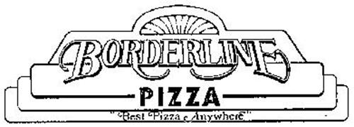 "BORDERLINE PIZZA ""BEST PIZZA ANYWHERE"""