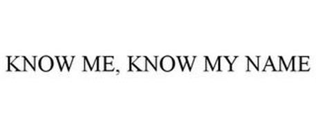 KNOW ME, KNOW MY NAME