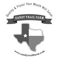 QUALITY & FLAVOR YOUR MOUTH WILL SAVORSANDY TRAIL FARMWWW.SANDYTRAILFARM.COM