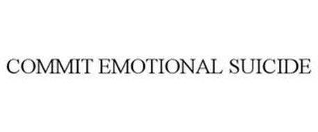 COMMIT EMOTIONAL SUICIDE