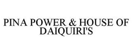 PINA POWER & HOUSE OF DAIQUIRI'S