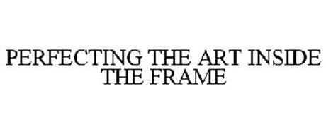 PERFECTING THE ART INSIDE THE FRAME