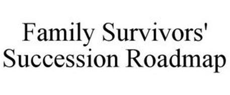 FAMILY SURVIVORS' SUCCESSION ROADMAP
