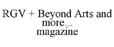 RGV + BEYOND ARTS AND MORE... MAGAZINE