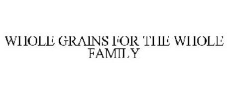WHOLE GRAINS FOR THE WHOLE FAMILY