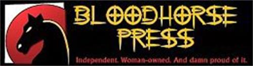 BLOODHORSE PRESS, INDEPENDENT. WOMAN-OWNED. AND DAMN PROUD OF IT.