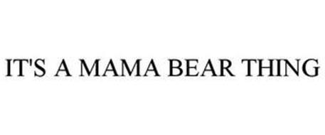 IT'S A MAMA BEAR THING
