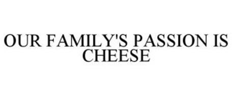 OUR FAMILY'S PASSION IS CHEESE